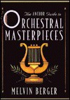 Anchor Guide to Orchestral Masterpieces, - Melvin A. Berger