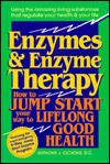 Enzymes and Enzyme Therapy: How to Jump Start Your Way to Lifelong Good Health - Anthony J. Cichoke