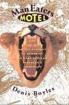 Man Eaters Motel and Other Stops on the Railway to Nowhere: An East African Traveller's Nightbook, Including a Summary History of Zanzibar and an Account ... at Tsavo : Together With a Sketch of - Denis Boyles, Alan Rose