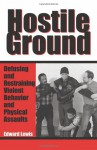 Hostile Ground: Defusing and Restraining Violent Behavior and Physical Assaults - Edward Lewis, Jon Ford