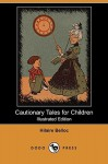 Cautionary Tales for Children (Illustrated Edition) (Dodo Press) - Hilaire Belloc