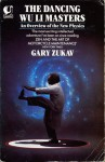 The Dancing Wu Li Masters: An Overview Of The New Physics - Gary Zukav