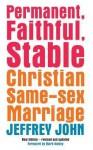 Permanent, Faithful, Stable: Christian Same-Sex Partnerships. Jeffrey John - Jeffrey John