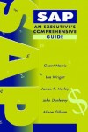 SAP: An Executive's Comprehensive Guide - Grant Norris, James R. Hurley, Ian Wright