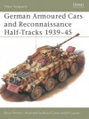 German Armoured Cars and Reconnaissance Half-Tracks 1939-45 - Bryan Perrett