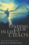 Finding Calm in Life's Chaos: Safe Shelter in the Arms of Jesus - Becky Harling, Eugene H. Peterson