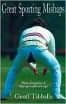 Great Sporting Mishaps - Geoff Tibballs