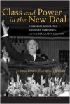 Class and Power in the New Deal: Corporate Moderates, Southern Democrats, and the Liberal-Labor Coalition - G. William Domhoff, Michael J. Webber, Michael Webber