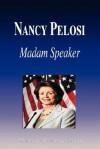 Nancy Pelosi - Madam Speaker (Biography) - Biographiq