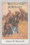 Battling Burnaby: The Awe-Inspiring Exploits of a Great Adventurer - James W Bancroft
