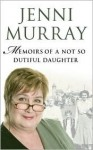 Memoirs Of A Not So Dutiful Daughter - Jenni Murray