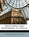 Sketching and Rendering in Pencil - Arthur L. Guptill