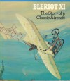 Blériot XI: The story of a classic aircraft - Tom D. Crouch