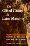 The Gifted Group in Later Maturity - Carole Holahan, Robert W. Sears
