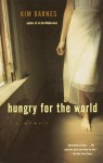 Hungry for the World: A Memoir - Kim Barnes, James Woodcock