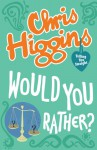 Would You Rather? - Chris Higgins