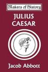 Julius Caesar (Yesterday's Classics) - Jacob Abbott