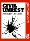 Civil Unrest: Rioting in our cities (Guardian Shorts) - The Guardian, Chris Elliott