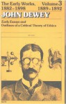 The Early Works of John Dewey, Volume 3, 1882 - 1898: Essays and Outlines of a Critical Theory of Ethics, 1889-1892 - John Dewey, Jo Ann Boydston