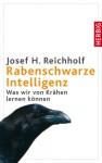 Rabenschwarze Intelligenz: Was Wir Von Krähen Lernen Können - Josef H. Reichholf
