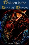 Tolkien in the Land of Heroes: Discovering the Human Spirit - Anne C. Petty, J. Stein