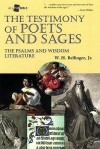 The Testimony of Poets and Sages: The Psalms and Wisdom Literature - W. H. Bellinger, JR.