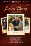 The Love Dare Bible Study - Stephen Kendrick, Alex Kendrick, Michael Catt, Matt Tullos