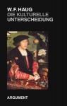 Die kulturelle Unterscheidung - Wolfgang Fritz Haug