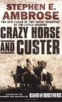 Crazy Horse and Custer: The Parallel Lives of Two American Warriors - Stephen E. Ambrose