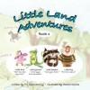 Little Land Adventures - Book 1 - Shilah James, Michael James, Heather Castles