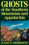 Ghosts of the Southern Mountains and Appalachia - Nancy Roberts