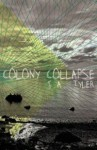 Colony Collapse - J.A. Tyler