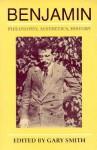Benjamin: Philosophy, Aesthetics, History - Gary Smith
