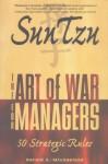 Sun Tzu: The Art of War for Managers; 50 Strategic Rules - Sun-tzu Sun-Tzu, Gerald A. Michaelson