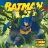 Batman Classic: Batman and the Toxic Terror - Jodi Huelin, Steven E. Gordon