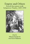 Empire and Others: British Encounters with Indigenous Peoples, 1600-1850 - Martin Daunton