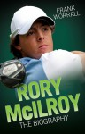 Rory McIlroy: The Biography - Frank Worrall