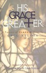 His Grace is Greater: A Treasury of Classic Songs by Greg Nelson - David Hamilton, Camp Kirkland