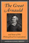 The Great Arnauld And Some Of His Philosophical Correspondents - Elmar J. Kremer
