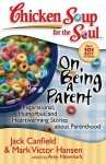 Chicken Soup for the Soul: On Being a Parent: Inspirational, Humorous, and Heartwarming Stories about Parenthood - Jack Canfield, Mark Victor Hansen, Amy Newmark