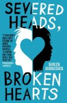 Severed Heads, Broken Hearts - Robyn Schneider