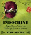 Indochine: Baguettes and Banh Mi: Finding France in Vietnam - Luke Nguyen