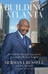 Building Atlanta: How I Broke Through Segregation to Launch a Business Empire - Herman J. Russell, Bob Andelman, Andrew Young