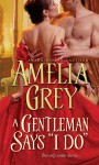 """A Gentleman Says """"I Do"""" (The Rogues' Dynasty #5) - Amelia Grey"""