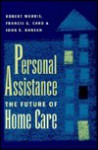 Personal Assistance: The Future of Home Care - Robert Morris, Francis G. Caro