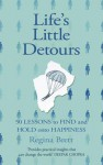 Life's Little Detours: 50 Lessons to Find and Hold Onto Happiness - Regina Brett