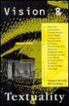 Vision and Textuality - Stephen Melville, Bill Readings, Griselda Pollock, Michael Holly, John Tagg, Irit Rogoff, Norman Bryson, Louis Marin, Hal Foster, Francoise Lucbert, John B. Bender, Peter De Bolla, Thomas Crow, Bennet Schaber, Victor Burgin