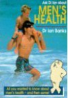 Ask Dr Ian about Men's Health - Mark Hamilton, Ian Banks, James Campbell