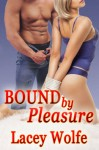 Bound by Pleasure - Lacey Wolfe