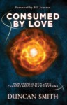 Consumed By Love: How Oneness With Christ Changes Absolutely Everything - Duncan Smith